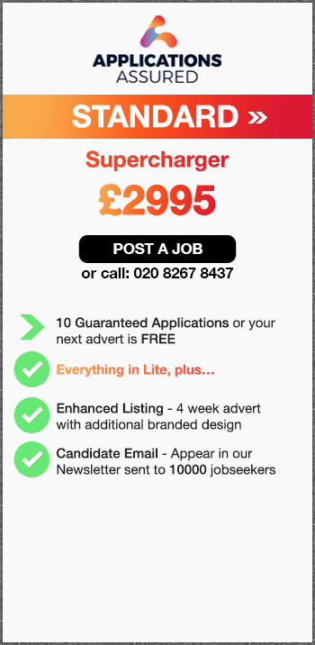 Applications Assured Standard. Supercharger. £2995. Post a Job or call 02082678437. 10 Guaranteed Applications or your next advert is FREE. Everything in Lite, plus…. Enhanced Listing - 4 week advert