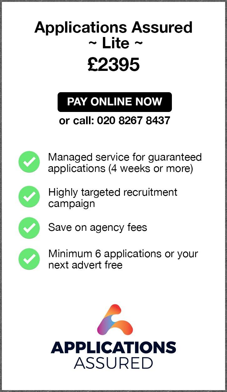 Applications Assured Lite. £2395. Pay Online Now or call 02082674967. Managed service for guaranteed applications (4 weeks or more). Highly targeted recruitment campaign. Save on agency fees. Minimum 6 applications or your next advert free. Applications Assured.