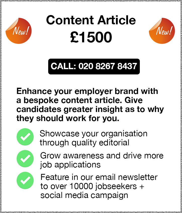 Content Article. £1500. Call: 020 8267 8437. Enhance your employer brand with a bespoke content article. Give 